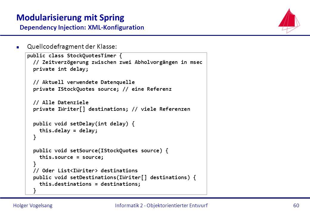 Holger Vogelsang Modularisierung mit Spring Dependency Injection: XML-Konfiguration n Quellcodefragment der Klasse: public class StockQuotesTimer { //