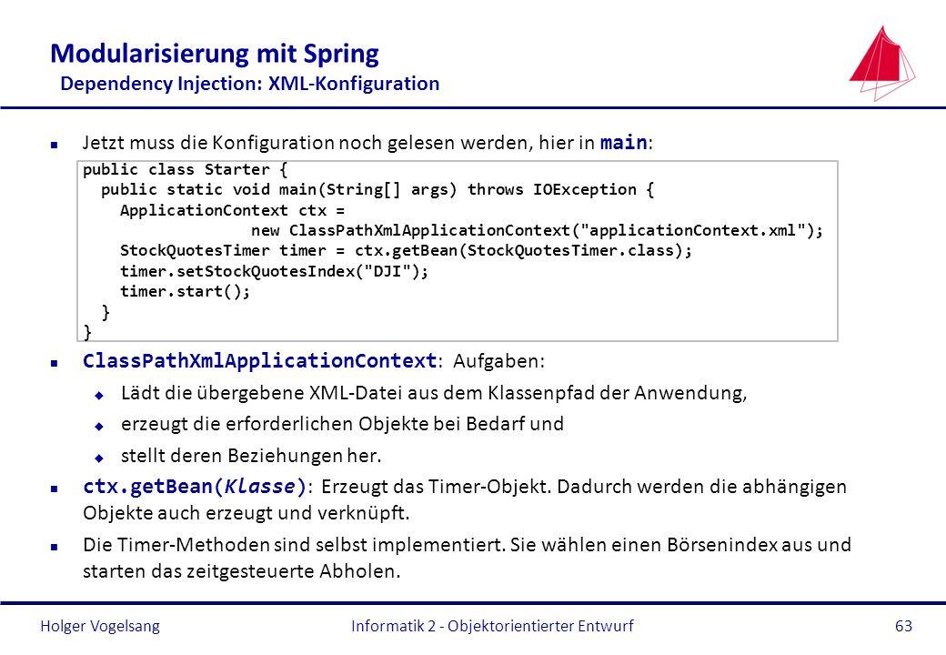 Holger Vogelsang Modularisierung mit Spring Dependency Injection: XML-Konfiguration Jetzt muss die Konfiguration noch gelesen werden, hier in main : p