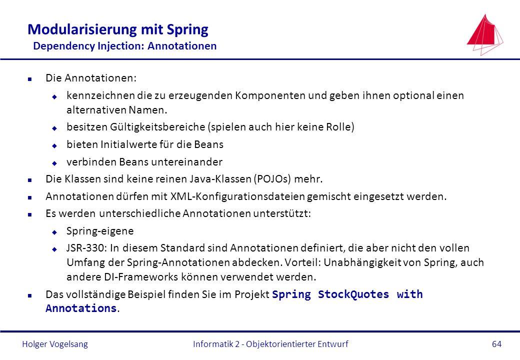 Holger Vogelsang Modularisierung mit Spring Dependency Injection: Annotationen n Die Annotationen: u kennzeichnen die zu erzeugenden Komponenten und g