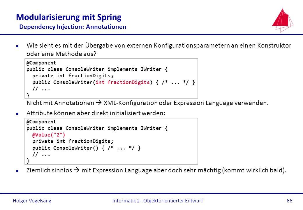 Holger Vogelsang Modularisierung mit Spring Dependency Injection: Annotationen n Wie sieht es mit der Übergabe von externen Konfigurationsparametern a