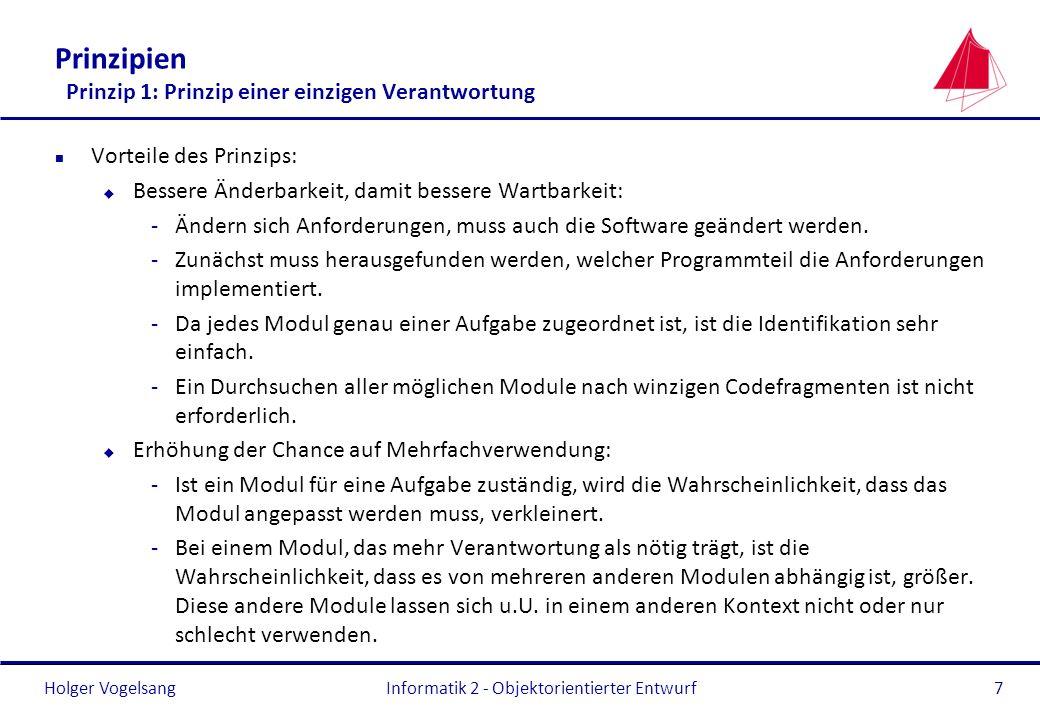 Holger Vogelsang Prinzipien Prinzip 1: Prinzip einer einzigen Verantwortung n Vorteile des Prinzips: u Bessere Änderbarkeit, damit bessere Wartbarkeit
