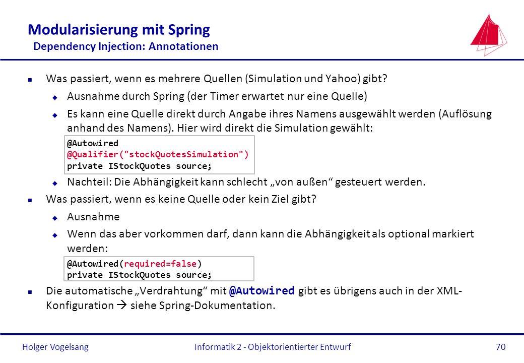 Holger Vogelsang Modularisierung mit Spring Dependency Injection: Annotationen n Was passiert, wenn es mehrere Quellen (Simulation und Yahoo) gibt? u
