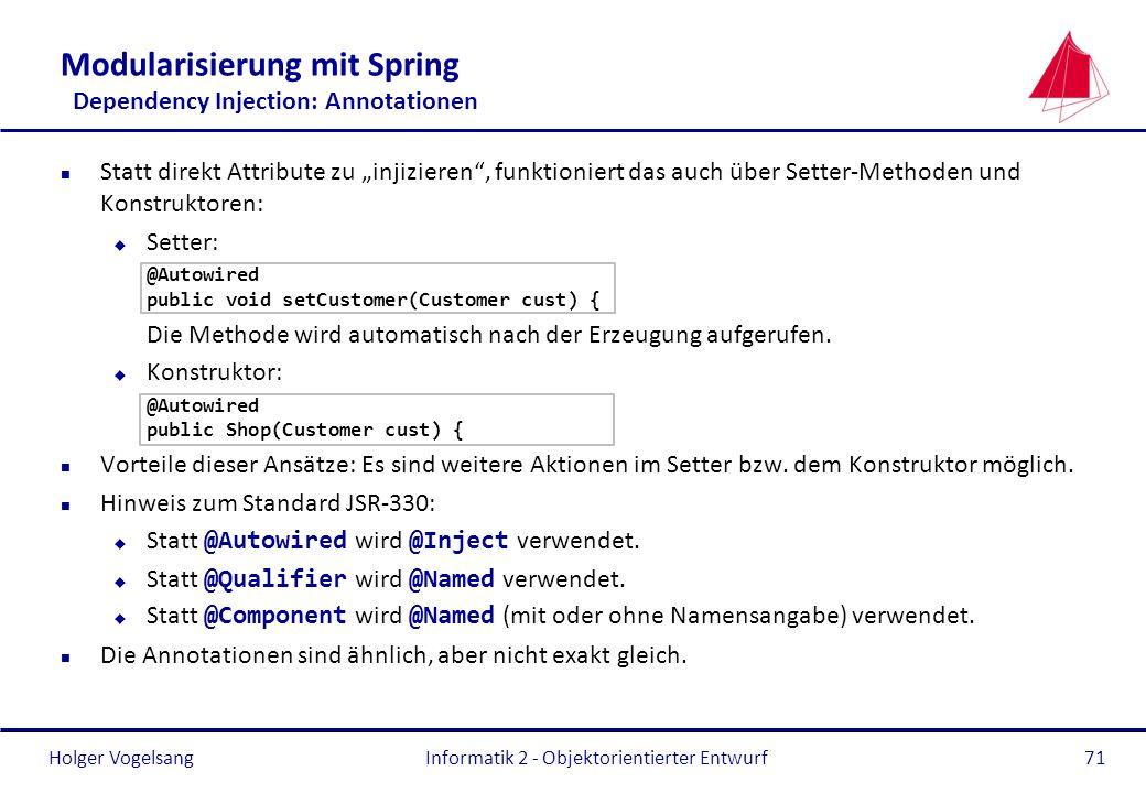 Holger Vogelsang Modularisierung mit Spring Dependency Injection: Annotationen n Statt direkt Attribute zu injizieren, funktioniert das auch über Sett