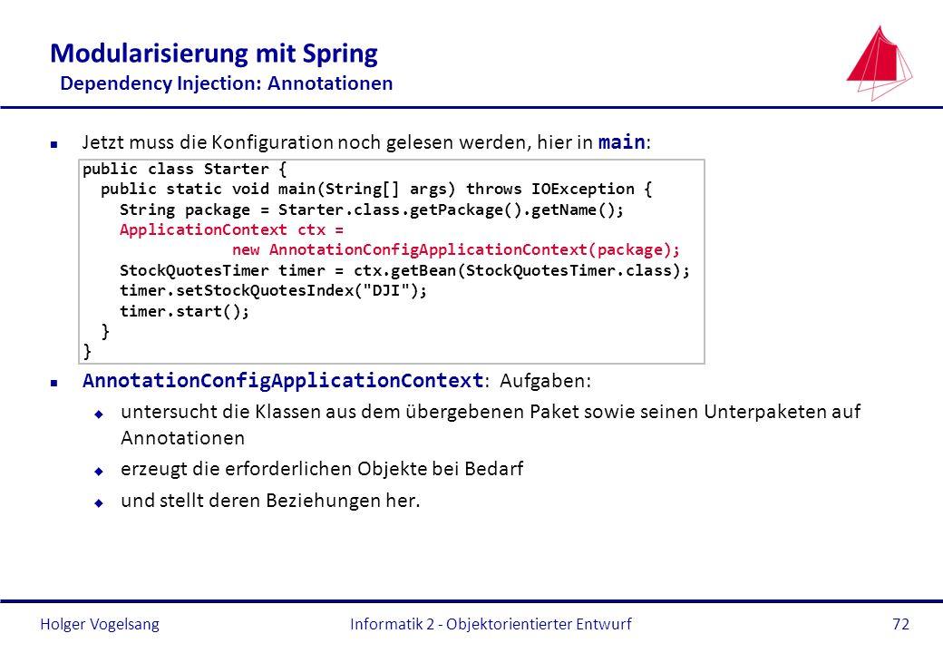 Holger Vogelsang Modularisierung mit Spring Dependency Injection: Annotationen Jetzt muss die Konfiguration noch gelesen werden, hier in main : public