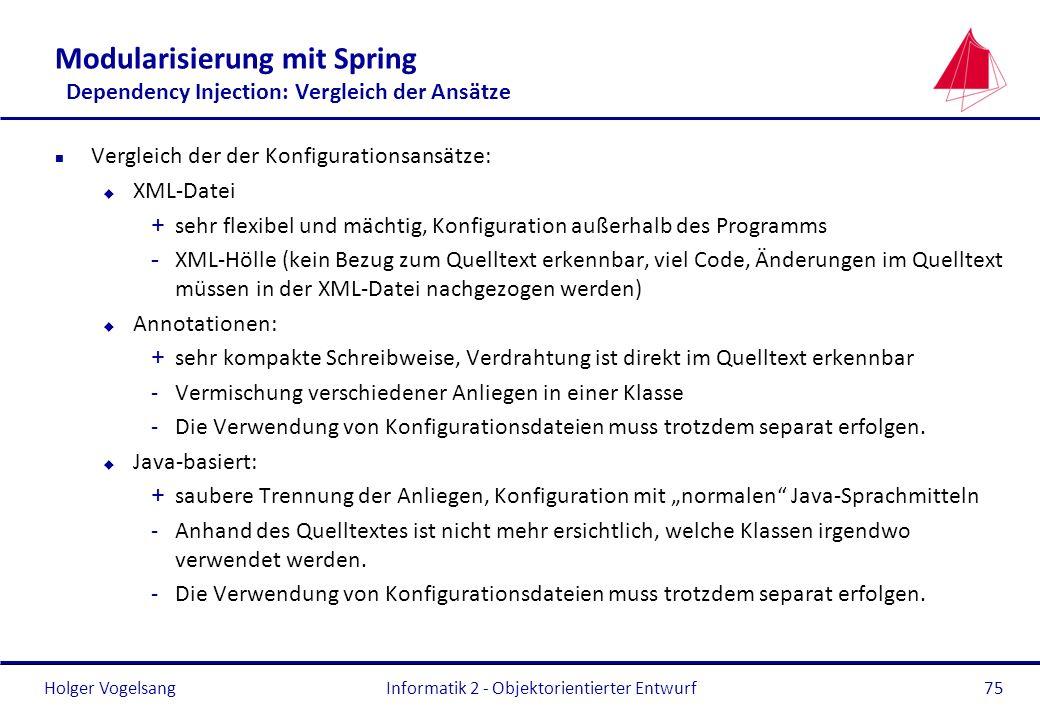 Holger Vogelsang Modularisierung mit Spring Dependency Injection: Vergleich der Ansätze n Vergleich der der Konfigurationsansätze: u XML-Datei + sehr