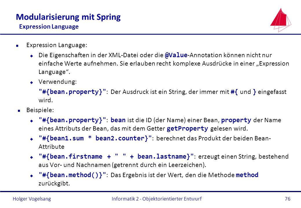 Holger Vogelsang Modularisierung mit Spring Expression Language n Expression Language: Die Eigenschaften in der XML-Datei oder die @Value -Annotation
