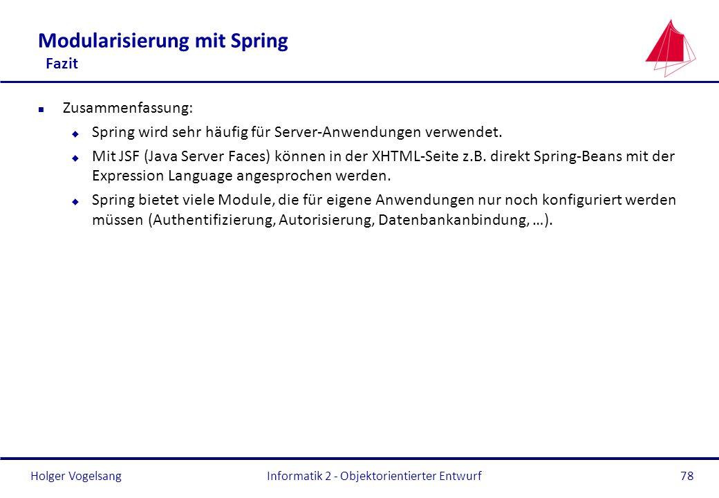 Holger Vogelsang Modularisierung mit Spring Fazit n Zusammenfassung: u Spring wird sehr häufig für Server-Anwendungen verwendet. u Mit JSF (Java Serve