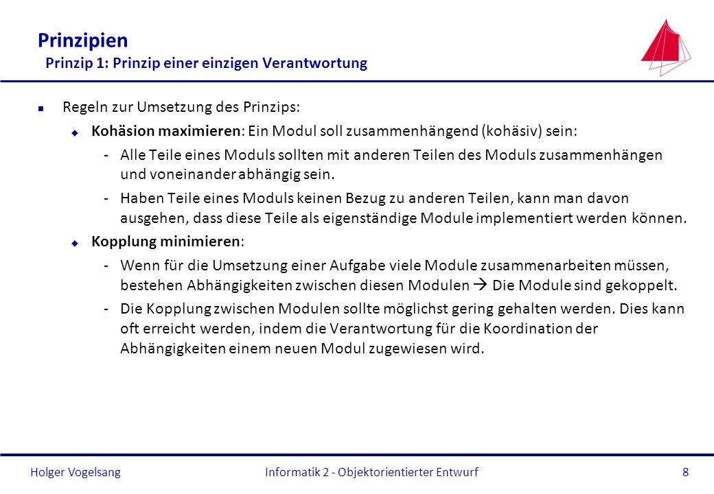 Holger Vogelsang Prinzipien Prinzip 1: Prinzip einer einzigen Verantwortung n Regeln zur Umsetzung des Prinzips: u Kohäsion maximieren: Ein Modul soll