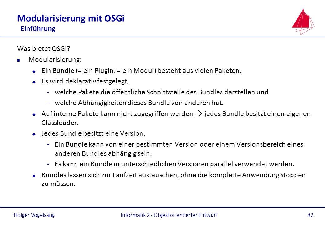 Holger Vogelsang Modularisierung mit OSGi Einführung Was bietet OSGi? n Modularisierung: u Ein Bundle (= ein Plugin, = ein Modul) besteht aus vielen P