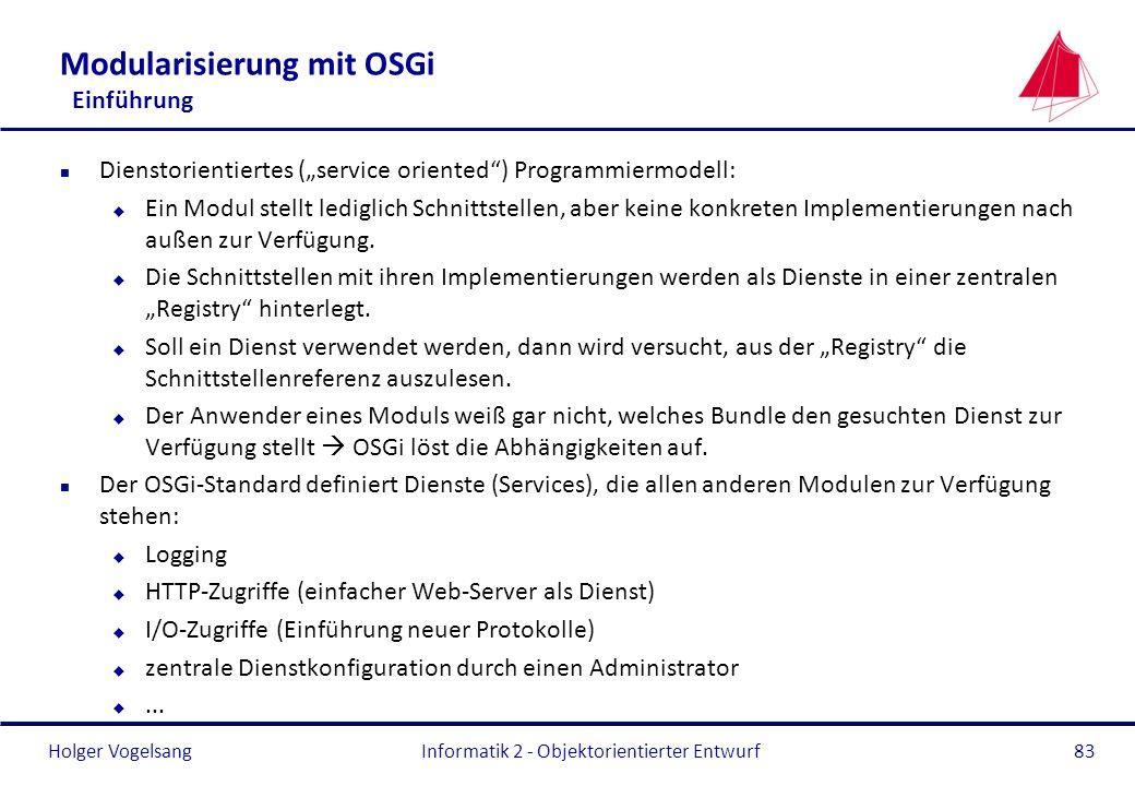 Holger Vogelsang Modularisierung mit OSGi Einführung n Dienstorientiertes (service oriented) Programmiermodell: u Ein Modul stellt lediglich Schnittst
