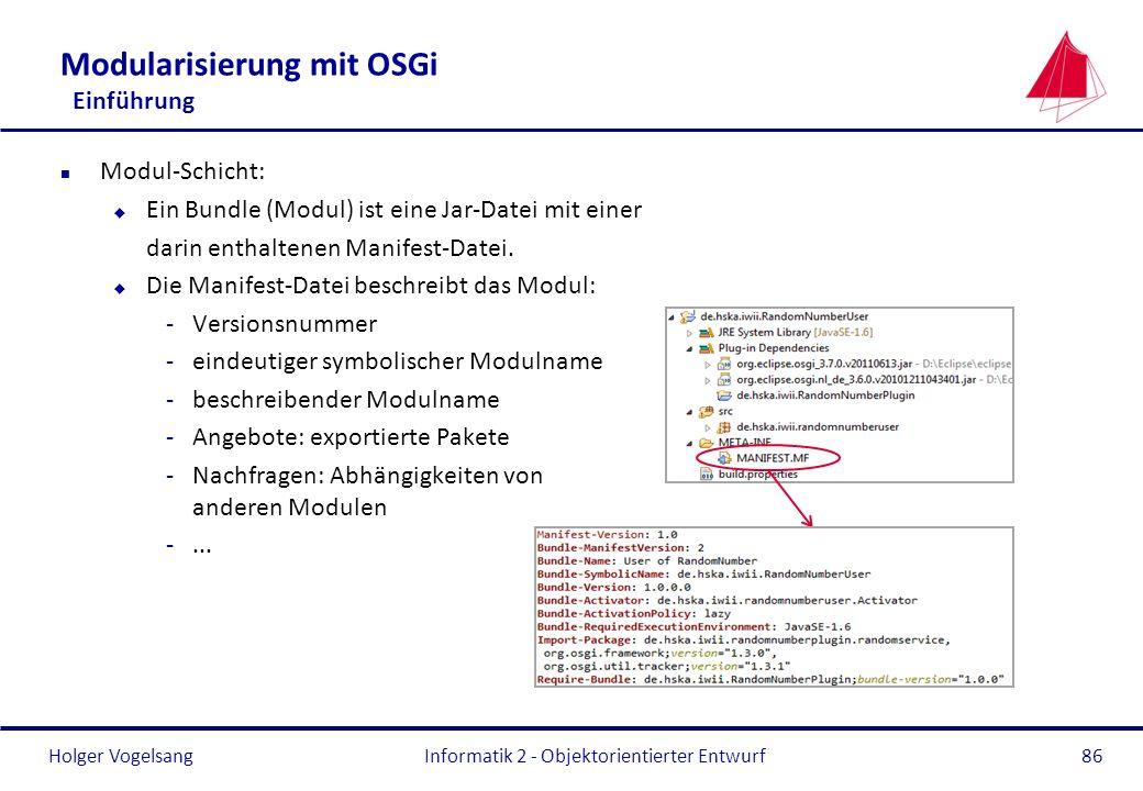 Holger Vogelsang Modularisierung mit OSGi Einführung n Modul-Schicht: u Ein Bundle (Modul) ist eine Jar-Datei mit einer darin enthaltenen Manifest-Dat