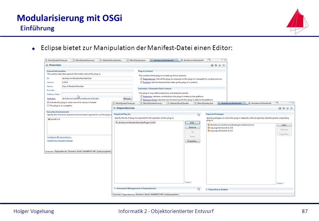 Holger Vogelsang Modularisierung mit OSGi Einführung u Eclipse bietet zur Manipulation der Manifest-Datei einen Editor: Informatik 2 - Objektorientier