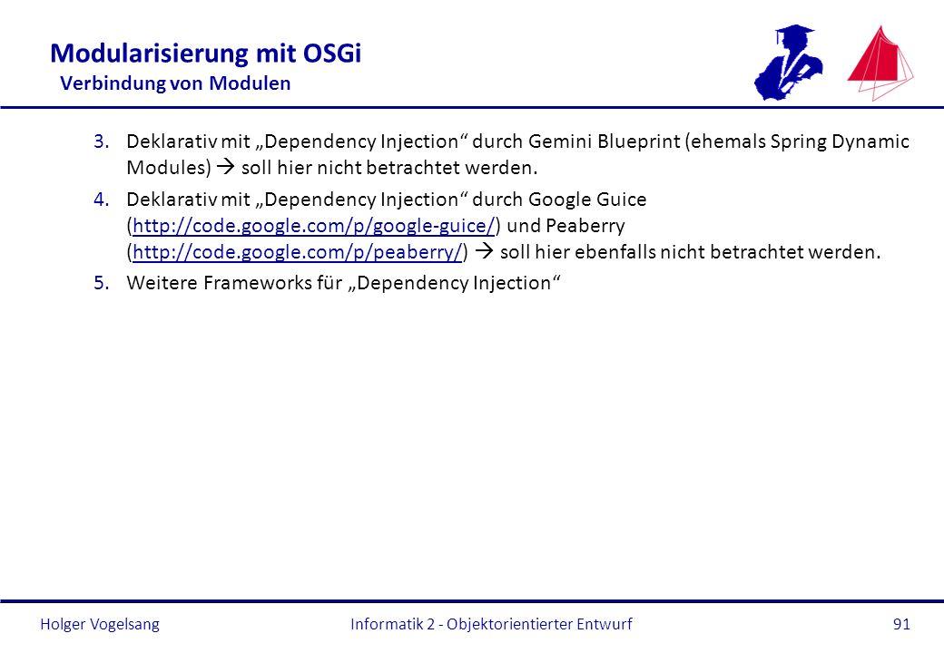 Holger Vogelsang Modularisierung mit OSGi Verbindung von Modulen 3.Deklarativ mit Dependency Injection durch Gemini Blueprint (ehemals Spring Dynamic