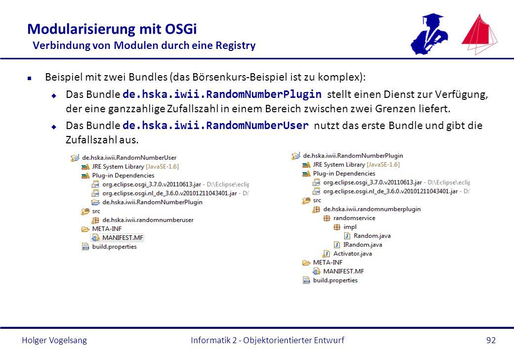 Holger Vogelsang Modularisierung mit OSGi Verbindung von Modulen durch eine Registry n Beispiel mit zwei Bundles (das Börsenkurs-Beispiel ist zu kompl