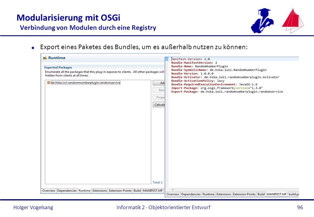 Holger Vogelsang Modularisierung mit OSGi Verbindung von Modulen durch eine Registry u Export eines Paketes des Bundles, um es außerhalb nutzen zu kön