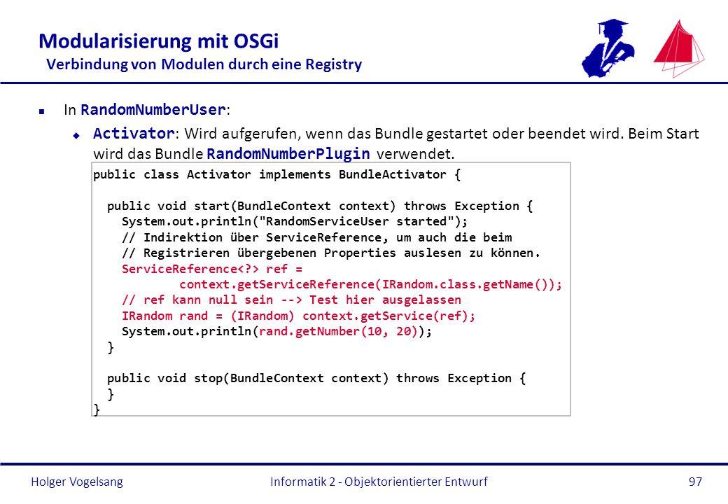 Holger Vogelsang Modularisierung mit OSGi Verbindung von Modulen durch eine Registry In RandomNumberUser : Activator : Wird aufgerufen, wenn das Bundl
