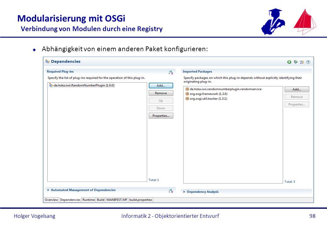 Holger Vogelsang Modularisierung mit OSGi Verbindung von Modulen durch eine Registry u Abhängigkeit von einem anderen Paket konfigurieren: Informatik