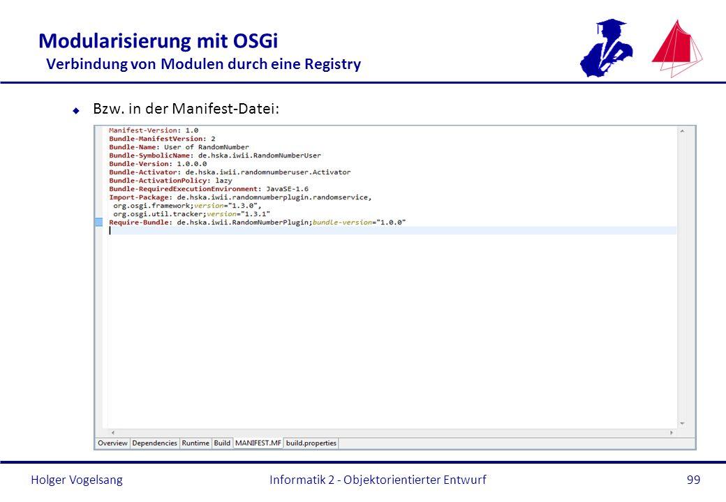Holger Vogelsang Modularisierung mit OSGi Verbindung von Modulen durch eine Registry u Bzw. in der Manifest-Datei: Informatik 2 - Objektorientierter E