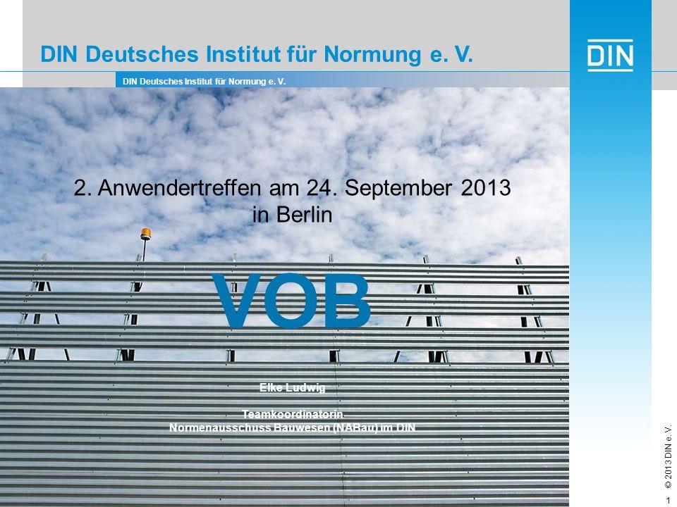 DIN Deutsches Institut für Normung e. V. © 2013 DIN e. V. 1 DIN Deutsches Institut für Normung e. V. 2. Anwendertreffen am 24. September 2013 in Berli