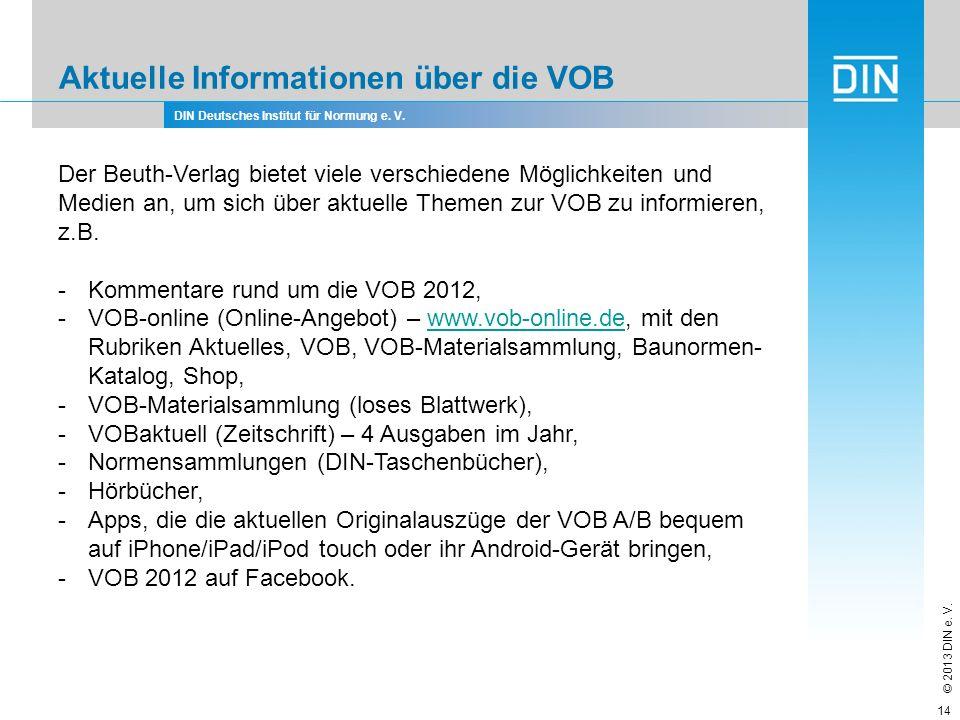 DIN Deutsches Institut für Normung e. V. © 2013 DIN e. V. Aktuelle Informationen über die VOB 14 Der Beuth-Verlag bietet viele verschiedene Möglichkei