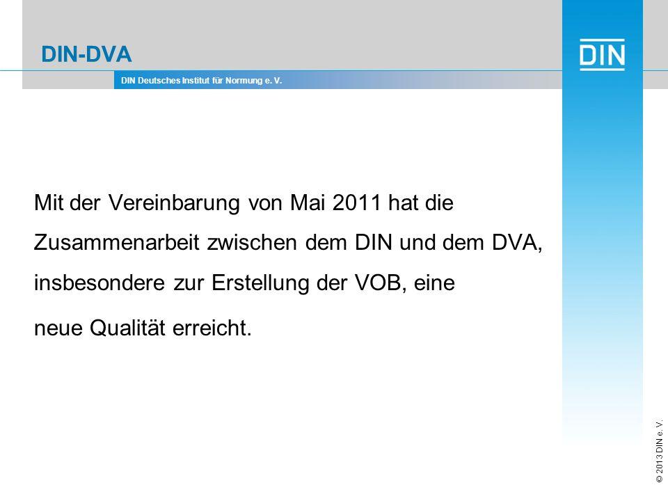 DIN Deutsches Institut für Normung e. V. © 2013 DIN e. V. DIN-DVA Mit der Vereinbarung von Mai 2011 hat die Zusammenarbeit zwischen dem DIN und dem DV