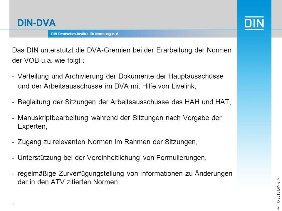 DIN Deutsches Institut für Normung e. V. © 2013 DIN e. V. DIN-DVA Das DIN unterstützt die DVA-Gremien bei der Erarbeitung der Normen der VOB u.a. wie