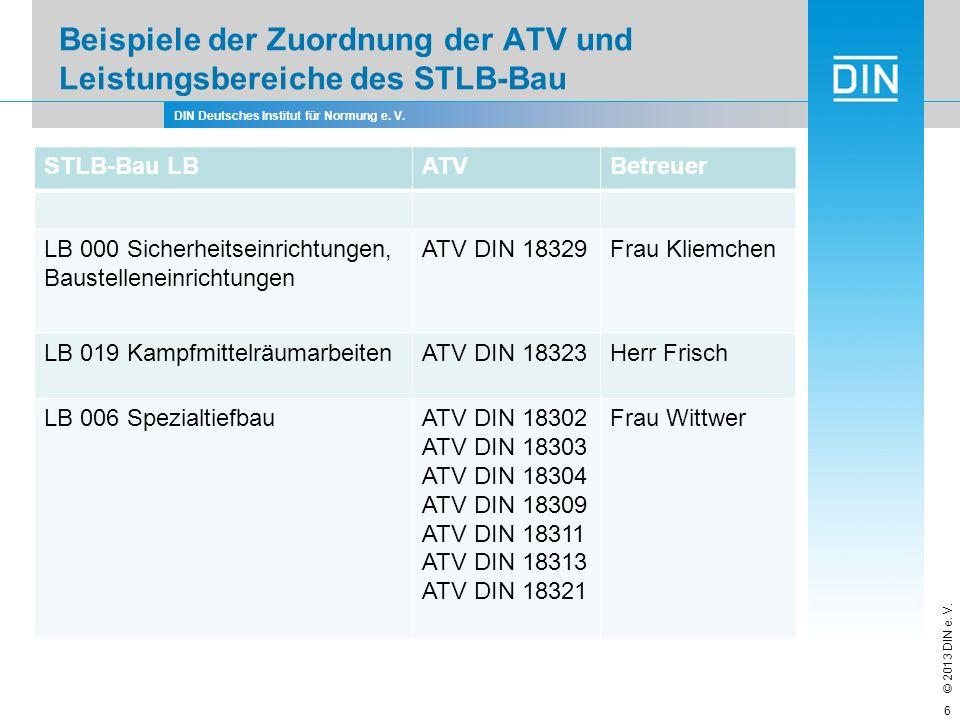 DIN Deutsches Institut für Normung e. V. © 2013 DIN e. V. Beispiele der Zuordnung der ATV und Leistungsbereiche des STLB-Bau 6 STLB-Bau LBATVBetreuer