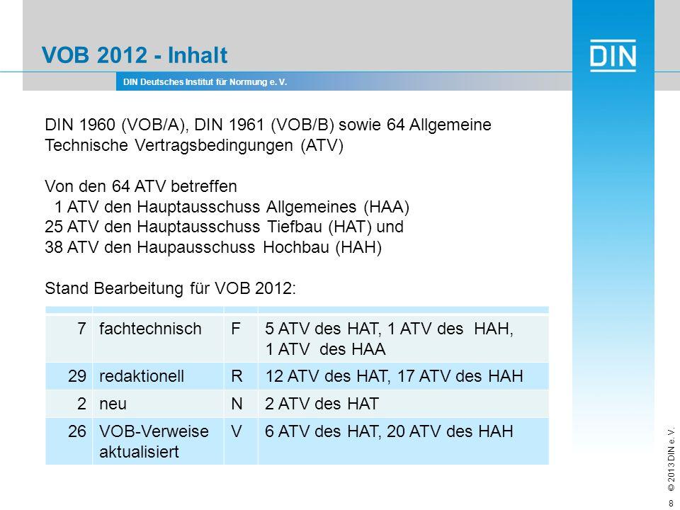 DIN Deutsches Institut für Normung e. V. © 2013 DIN e. V. VOB 2012 - Inhalt 8 DIN 1960 (VOB/A), DIN 1961 (VOB/B) sowie 64 Allgemeine Technische Vertra