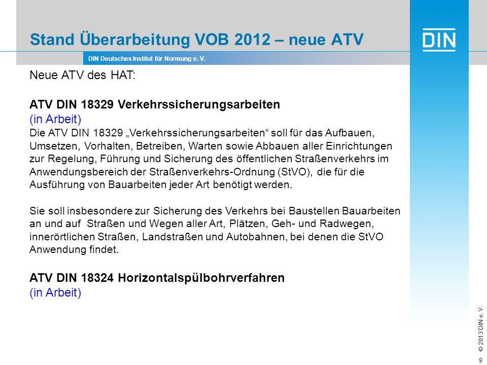 DIN Deutsches Institut für Normung e. V. © 2013 DIN e. V. Stand Überarbeitung VOB 2012 – neue ATV 9 Neue ATV des HAT: ATV DIN 18329 Verkehrssicherungs