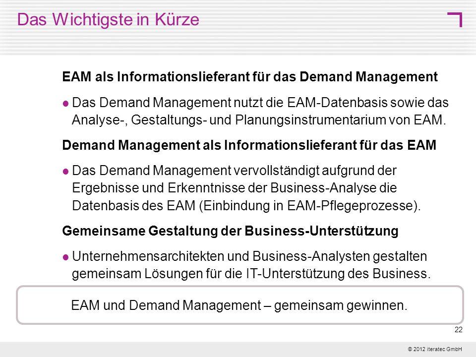 © 2012 iteratec GmbH 22 Das Wichtigste in Kürze EAM als Informationslieferant für das Demand Management Das Demand Management nutzt die EAM-Datenbasis