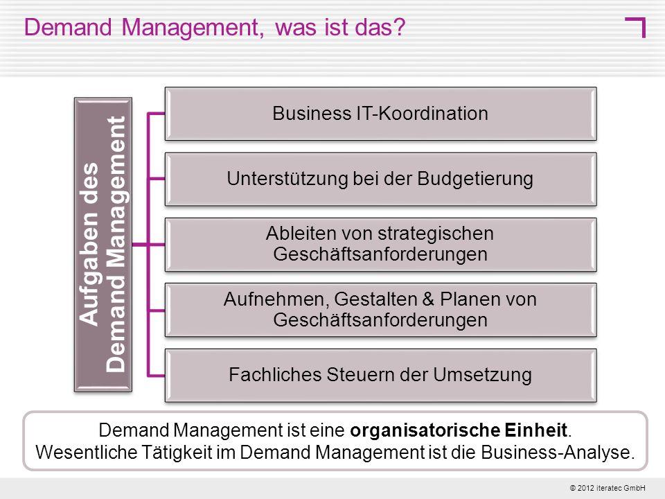 © 2012 iteratec GmbH 5 Demand Management, was ist das? Demand Management ist eine organisatorische Einheit. Wesentliche Tätigkeit im Demand Management