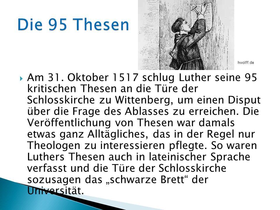 Am 31. Oktober 1517 schlug Luther seine 95 kritischen Thesen an die Türe der Schlosskirche zu Wittenberg, um einen Disput über die Frage des Ablasses
