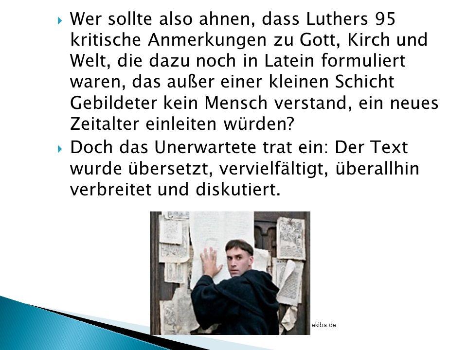 Wer sollte also ahnen, dass Luthers 95 kritische Anmerkungen zu Gott, Kirch und Welt, die dazu noch in Latein formuliert waren, das außer einer kleine