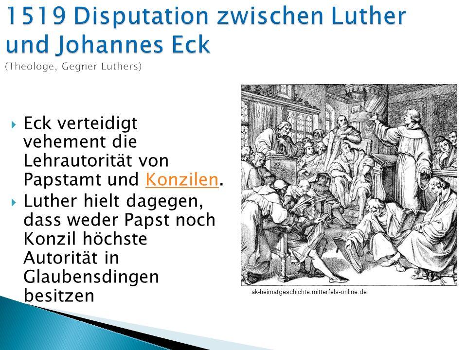 Eck verteidigt vehement die Lehrautorität von Papstamt und Konzilen.Konzilen Luther hielt dagegen, dass weder Papst noch Konzil höchste Autorität in G