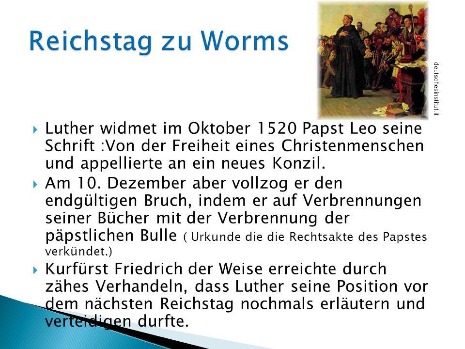 Luther widmet im Oktober 1520 Papst Leo seine Schrift :Von der Freiheit eines Christenmenschen und appellierte an ein neues Konzil. Am 10. Dezember ab