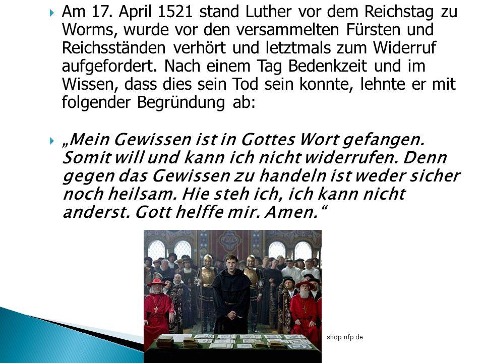 Am 17. April 1521 stand Luther vor dem Reichstag zu Worms, wurde vor den versammelten Fürsten und Reichsständen verhört und letztmals zum Widerruf auf