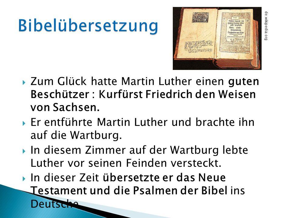 Zum Glück hatte Martin Luther einen guten Beschützer : Kurfürst Friedrich den Weisen von Sachsen. Er entführte Martin Luther und brachte ihn auf die W