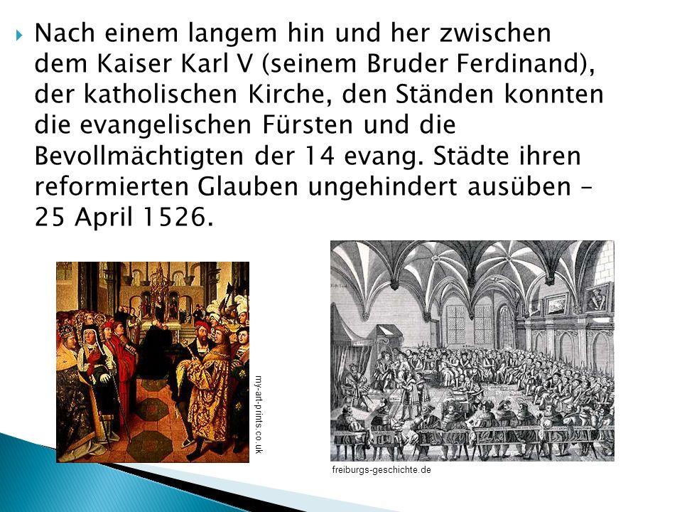 Nach einem langem hin und her zwischen dem Kaiser Karl V (seinem Bruder Ferdinand), der katholischen Kirche, den Ständen konnten die evangelischen Für