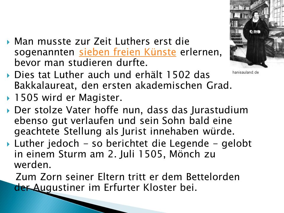 Man musste zur Zeit Luthers erst die sogenannten sieben freien Künste erlernen, bevor man studieren durfte.sieben freien Künste Dies tat Luther auch u