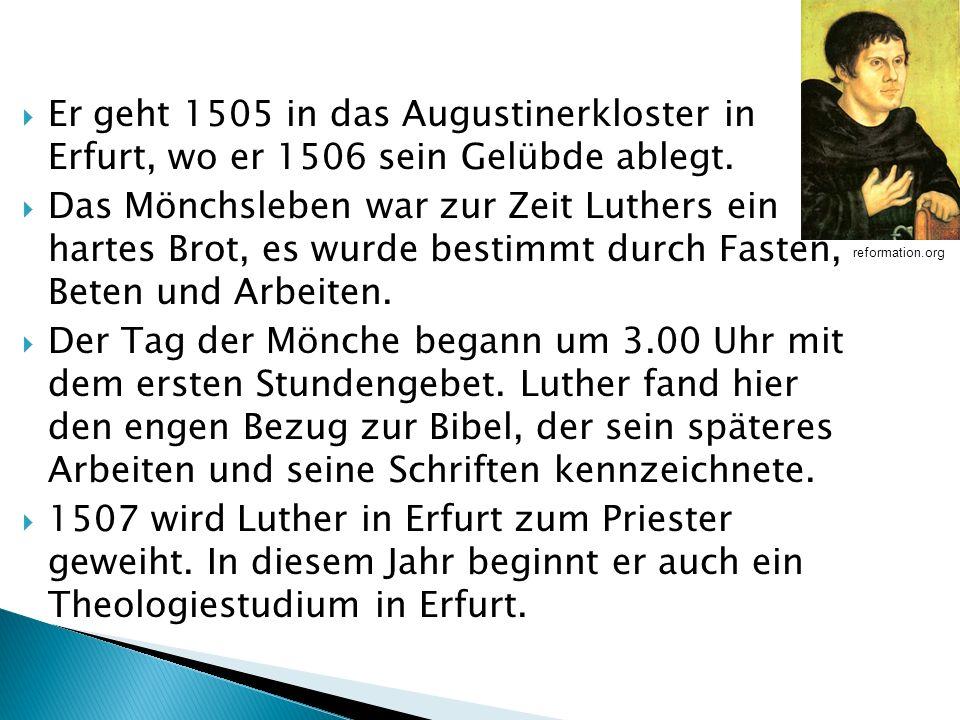 Er geht 1505 in das Augustinerkloster in Erfurt, wo er 1506 sein Gelübde ablegt. Das Mönchsleben war zur Zeit Luthers ein hartes Brot, es wurde bestim
