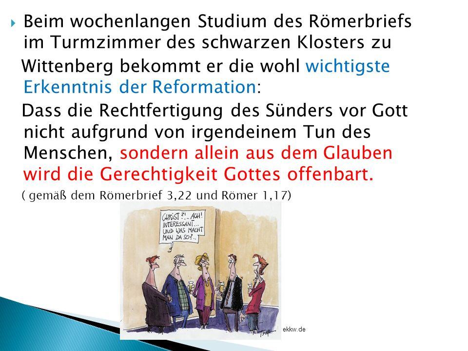 Beim wochenlangen Studium des Römerbriefs im Turmzimmer des schwarzen Klosters zu Wittenberg bekommt er die wohl wichtigste Erkenntnis der Reformation