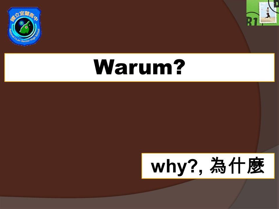 Warum? why?,