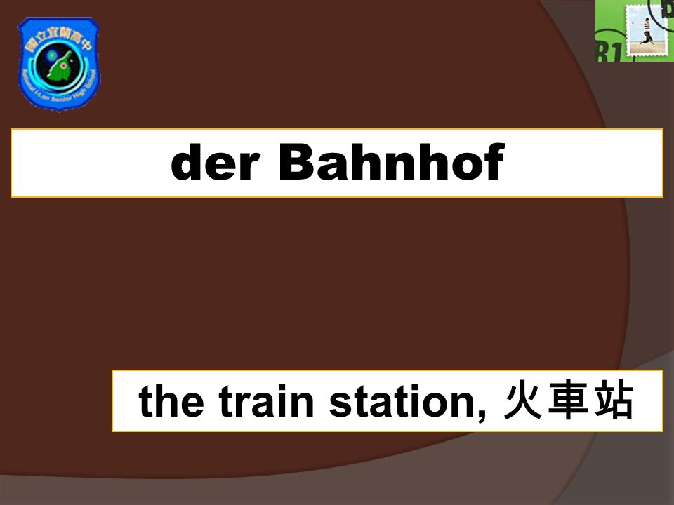 der Bahnhof the train station,