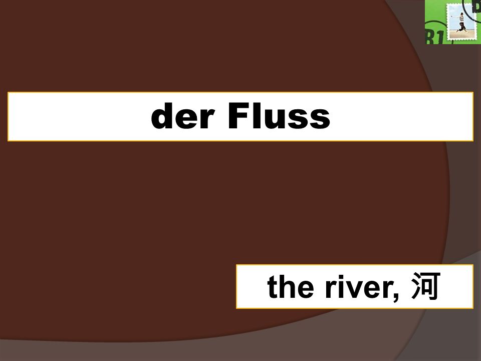 der Fluss the river,
