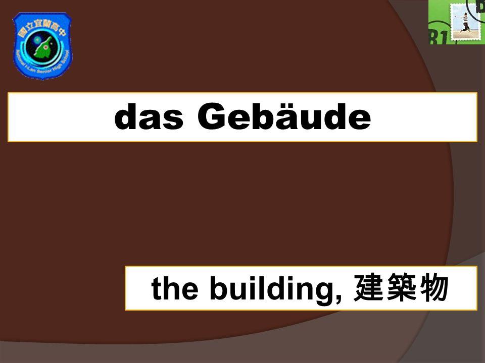 das Gebäude the building,