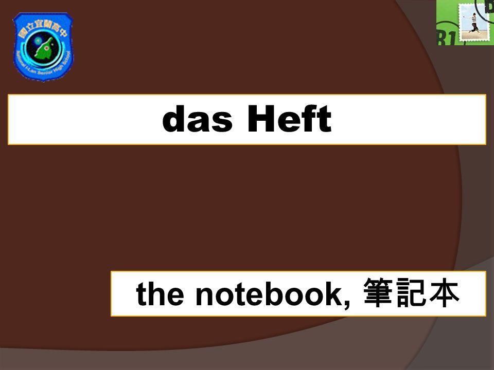 das Heft the notebook,
