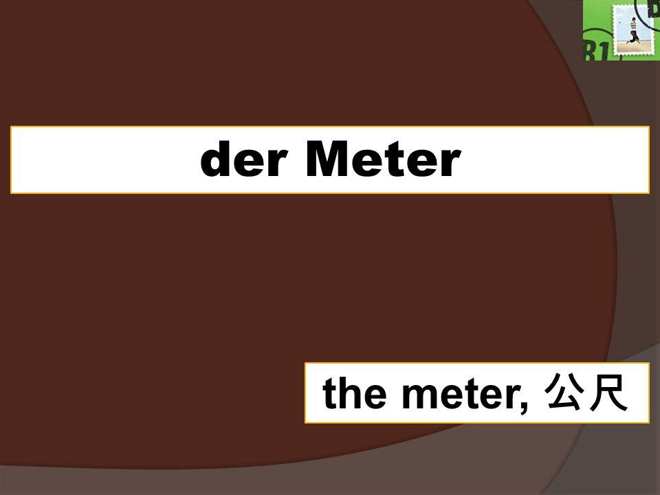der Meter the meter,