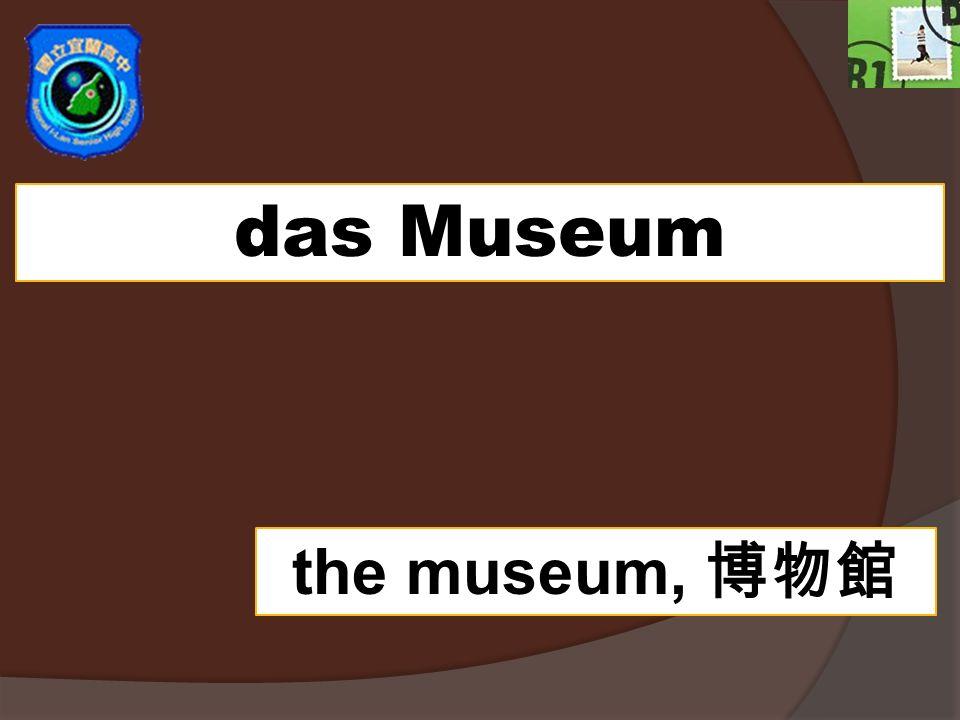 das Museum the museum,