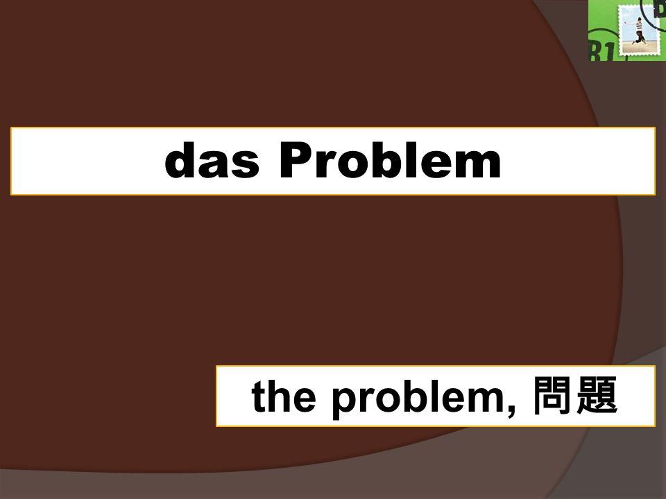 das Problem the problem,