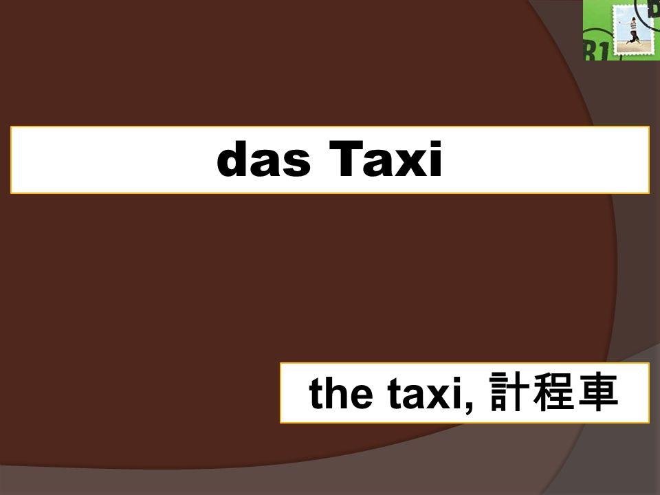 das Taxi the taxi,